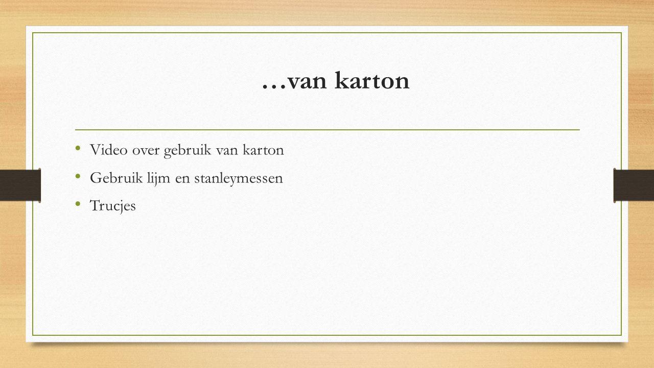 Video over gebruik van karton Gebruik lijm en stanleymessen Trucjes …van karton