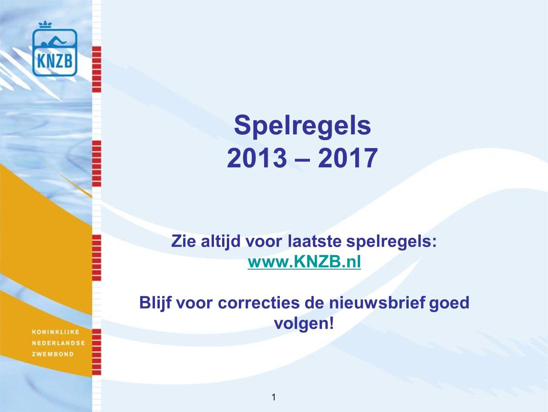 Spelregels 2013 – 2017 Zie altijd voor laatste spelregels: www.KNZB.nl Blijf voor correcties de nieuwsbrief goed volgen.