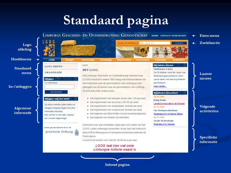 Onderdelen pagina [1] Menu's voor navigatie Menu's voor navigatie Hoofdmenu (horizontaal) Hoofdmenu (horizontaal) Extra menu (rechtsboven) Extra menu (rechtsboven) Standaard menu (linkerzijde) Standaard menu (linkerzijde) Attentie velden Attentie velden Algemene informatie (over de gehele site) Algemene informatie (over de gehele site) Nieuws en activiteit meldingen (per subsite) Nieuws en activiteit meldingen (per subsite) Specifieke informatie (optioneel, per subsite) Specifieke informatie (optioneel, per subsite)
