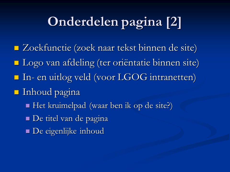 Onderdelen pagina [2] Zoekfunctie (zoek naar tekst binnen de site) Zoekfunctie (zoek naar tekst binnen de site) Logo van afdeling (ter oriëntatie binnen site) Logo van afdeling (ter oriëntatie binnen site) In- en uitlog veld (voor LGOG intranetten) In- en uitlog veld (voor LGOG intranetten) Inhoud pagina Inhoud pagina Het kruimelpad (waar ben ik op de site?) Het kruimelpad (waar ben ik op de site?) De titel van de pagina De titel van de pagina De eigenlijke inhoud De eigenlijke inhoud
