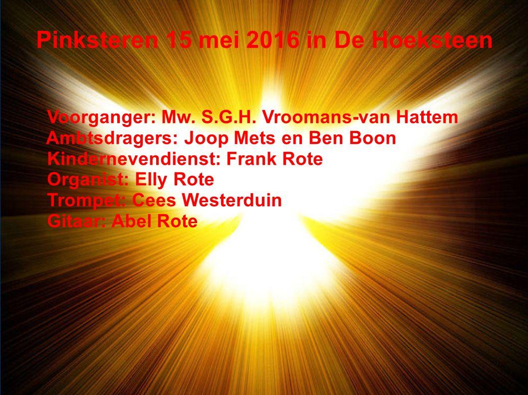 Pinksteren 15 mei 2016 in De Hoeksteen Voorganger: Mw.