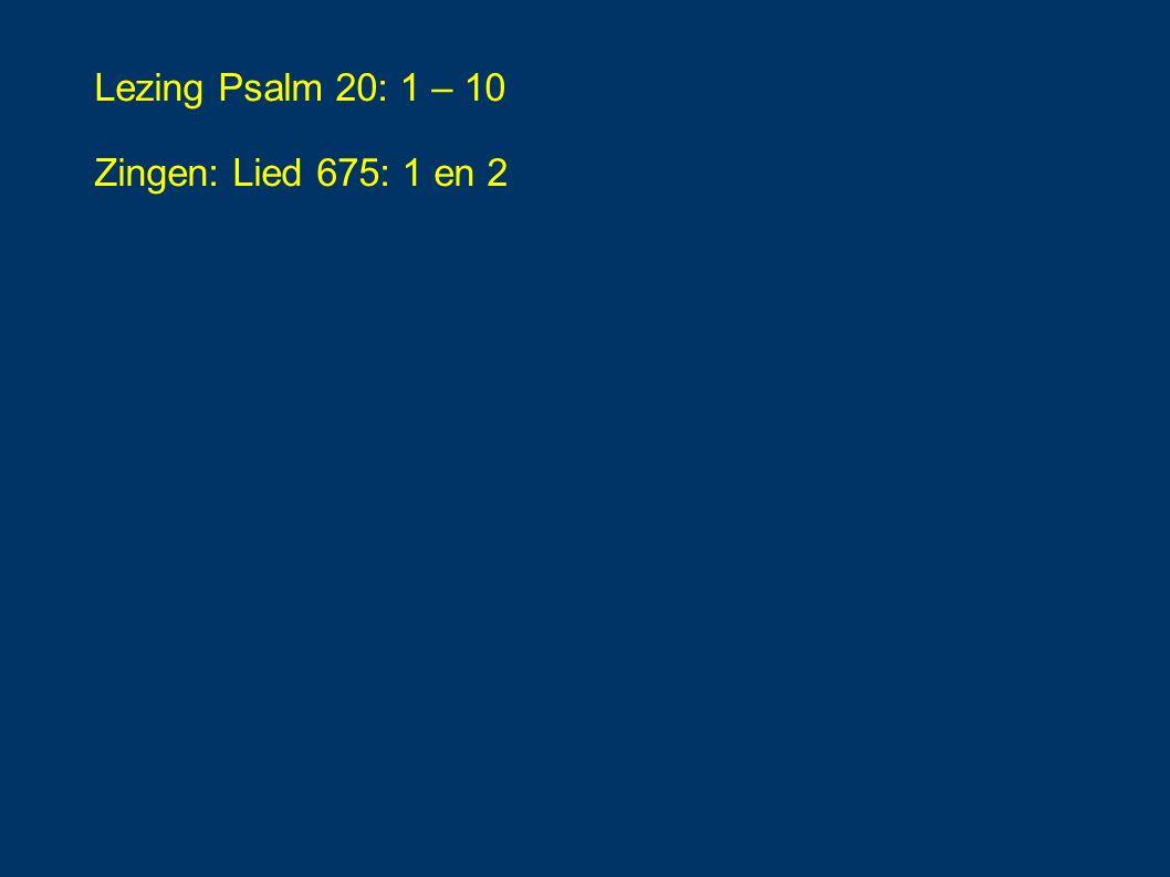 Lezing Psalm 20: 1 – 10 Zingen: Lied 675: 1 en 2