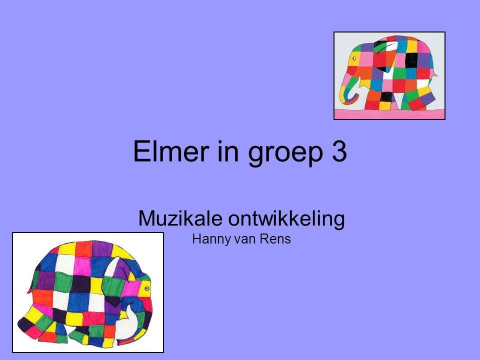 Elmer in groep 3 Muzikale ontwikkeling Hanny van Rens
