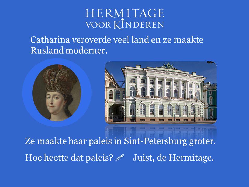 Catharina veroverde veel land en ze maakte Rusland moderner. Ze maakte haar paleis in Sint-Petersburg groter. Hoe heette dat paleis?  Juist, de Hermi