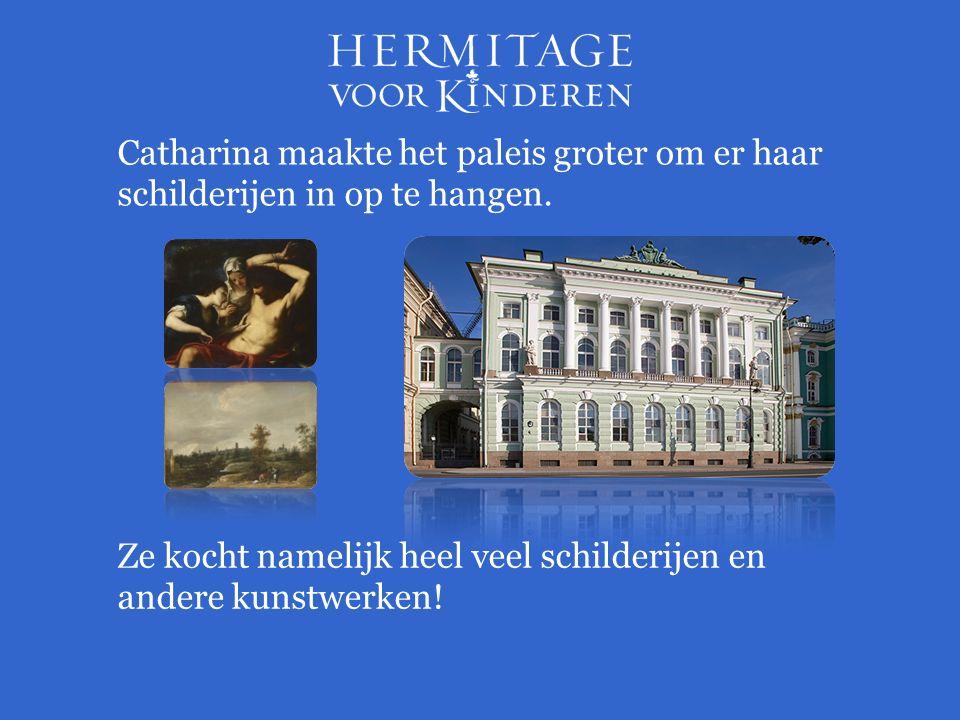 Catharina maakte het paleis groter om er haar schilderijen in op te hangen. Ze kocht namelijk heel veel schilderijen en andere kunstwerken!