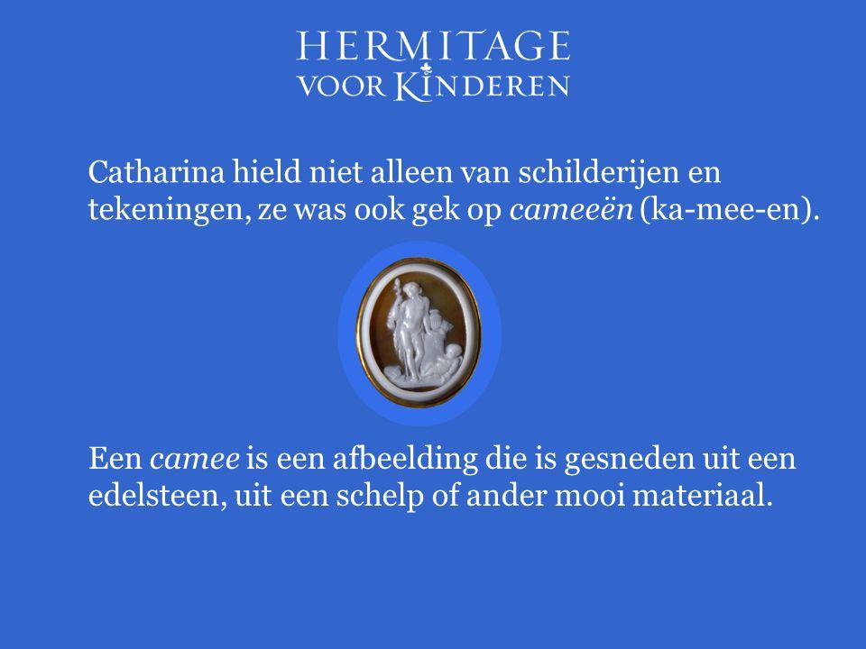 Catharina hield niet alleen van schilderijen en tekeningen, ze was ook gek op cameeën (ka-mee-en). Een camee is een afbeelding die is gesneden uit een