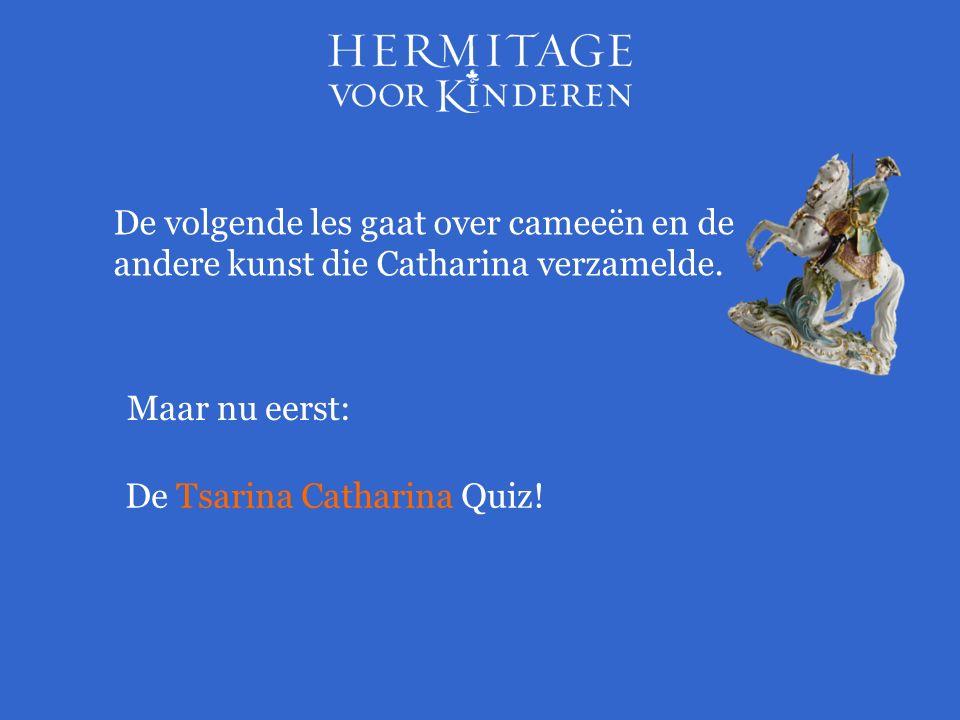 Maar nu eerst: De Tsarina Catharina Quiz! De volgende les gaat over cameeën en de andere kunst die Catharina verzamelde.