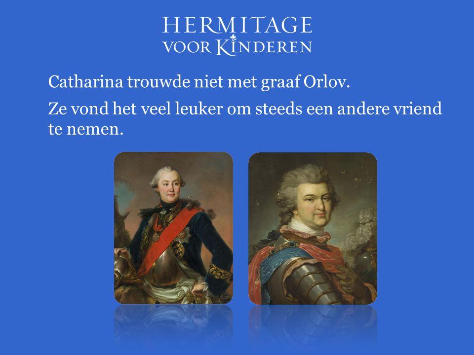 Catharina trouwde niet met graaf Orlov. Ze vond het veel leuker om steeds een andere vriend te nemen.