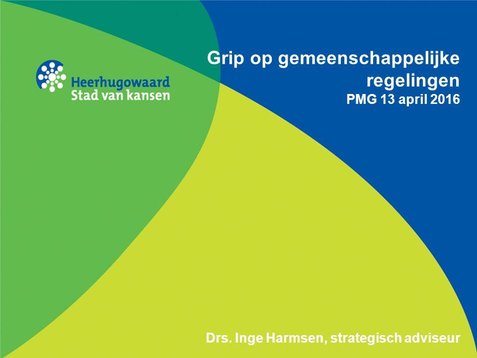 Grip op gemeenschappelijke regelingen PMG 13 april 2016 Drs. Inge Harmsen, strategisch adviseur