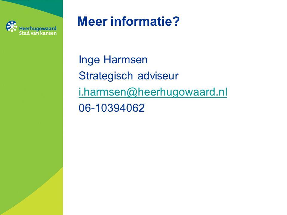 Meer informatie? Inge Harmsen Strategisch adviseur i.harmsen@heerhugowaard.nl 06-10394062