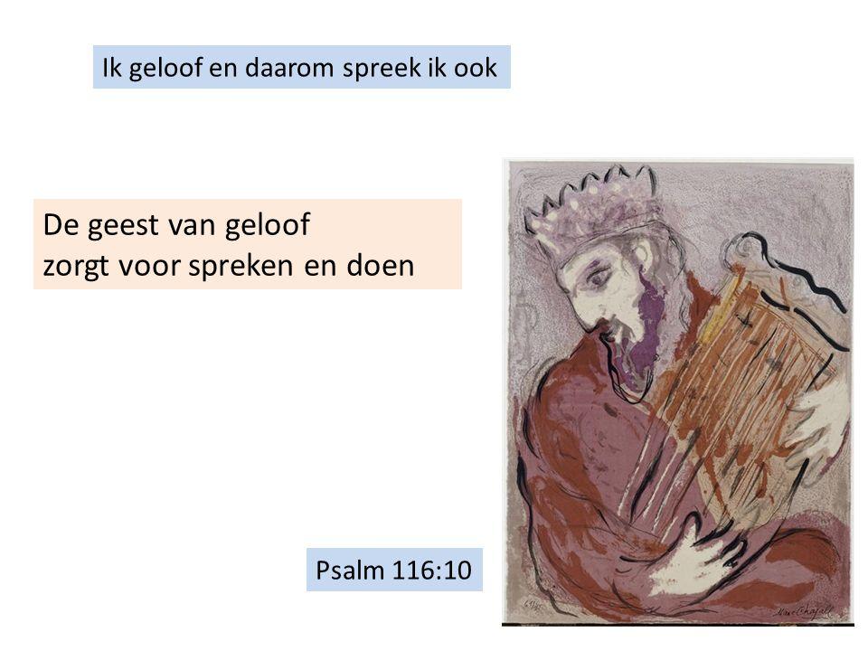 De geest van geloof zorgt voor spreken en doen Ik geloof en daarom spreek ik ook Psalm 116:10