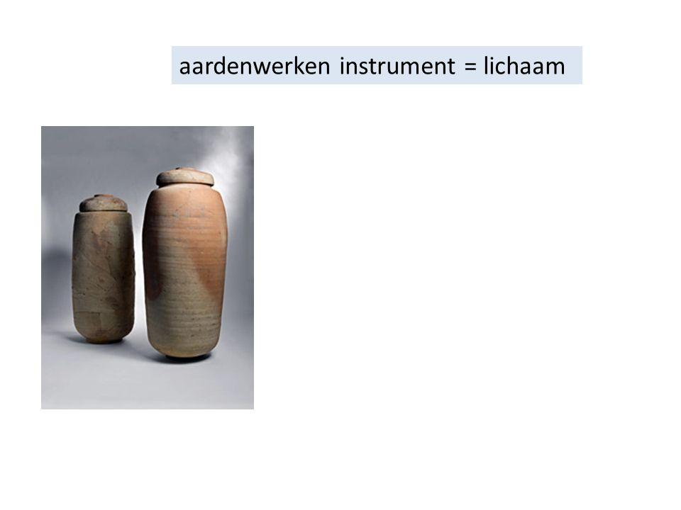 aardenwerken instrument = lichaam