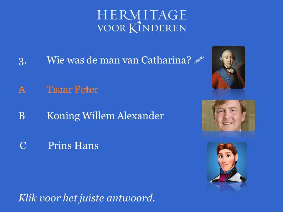 3.Wie was de man van Catharina.  Klik voor het juiste antwoord.