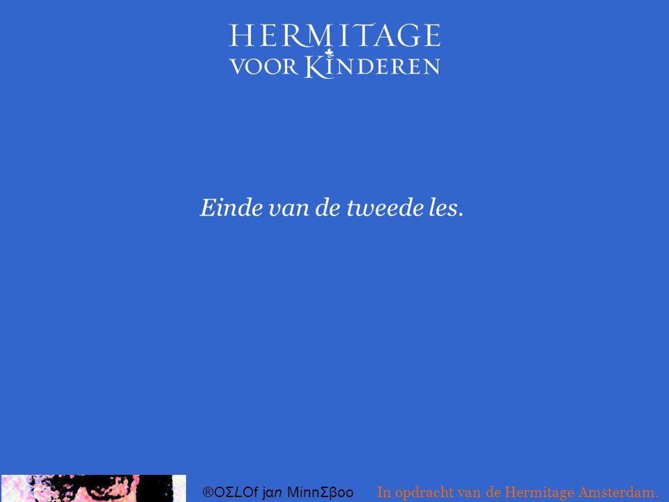 Einde van de tweede les. ®OΣLOf jαn MinnΣβoo In opdracht van de Hermitage Amsterdam.