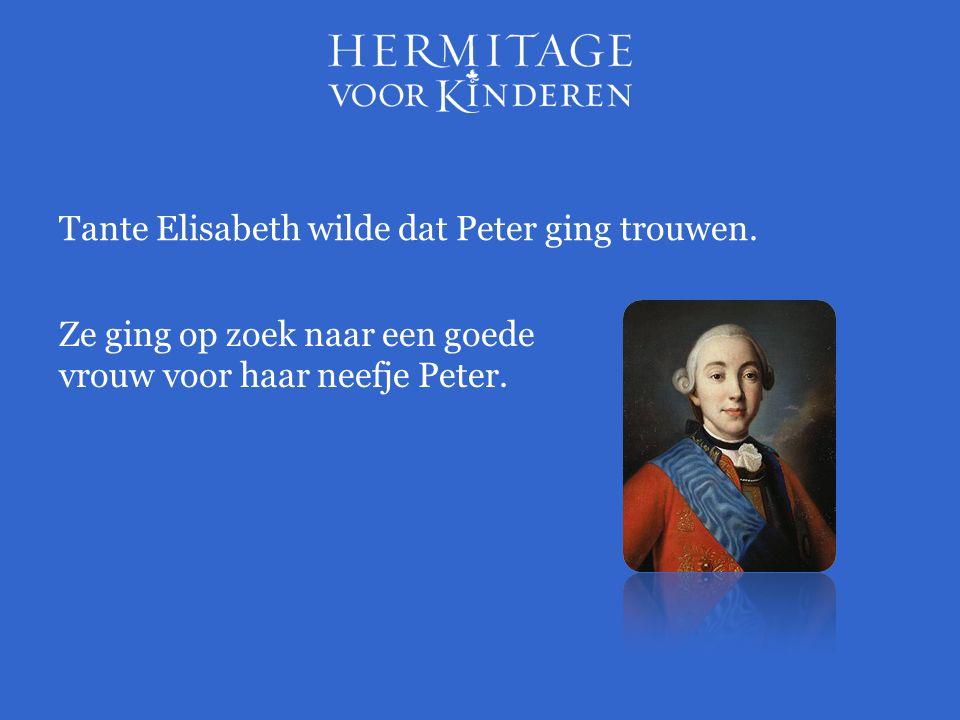 Tante Elisabeth wilde dat Peter ging trouwen.