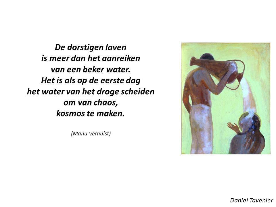 Daniel Tavenier De dorstigen laven is meer dan het aanreiken van een beker water.