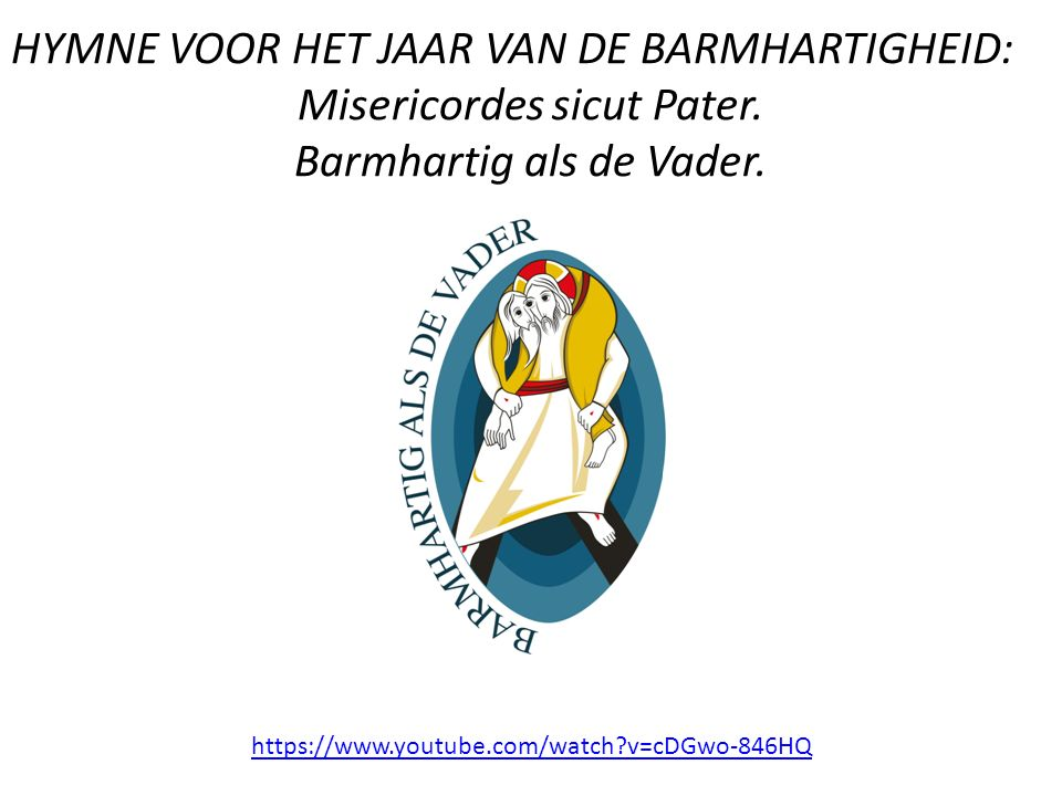 HYMNE VOOR HET JAAR VAN DE BARMHARTIGHEID: Misericordes sicut Pater.