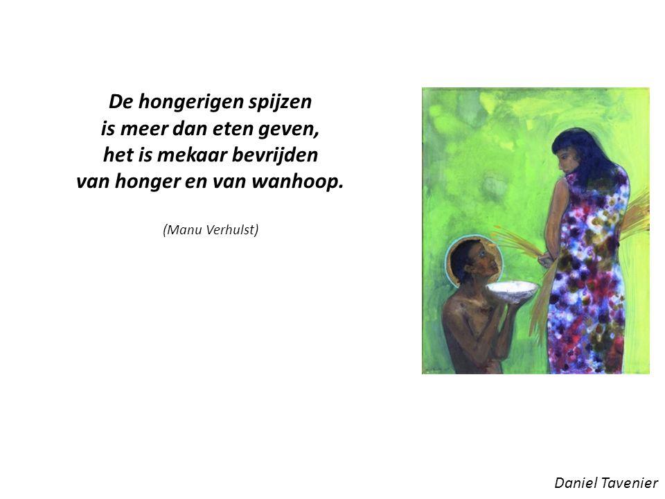 Daniel Tavenier De hongerigen spijzen is meer dan eten geven, het is mekaar bevrijden van honger en van wanhoop.