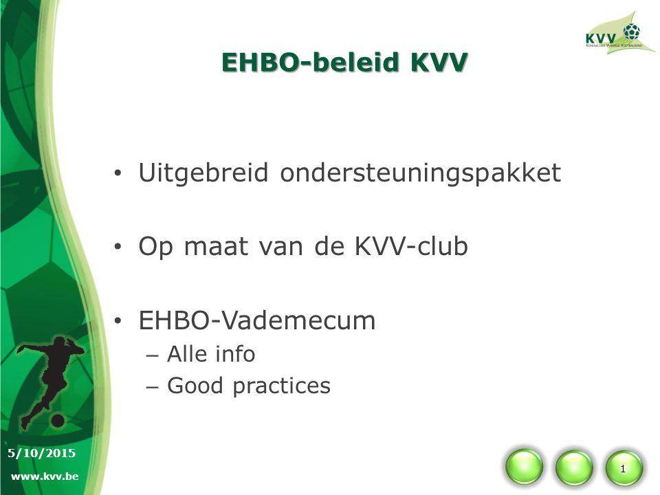 EHBO-beleid KVV Uitgebreid ondersteuningspakket Op maat van de KVV-club EHBO-Vademecum – Alle info – Good practices 1 5/10/2015 www.kvv.be