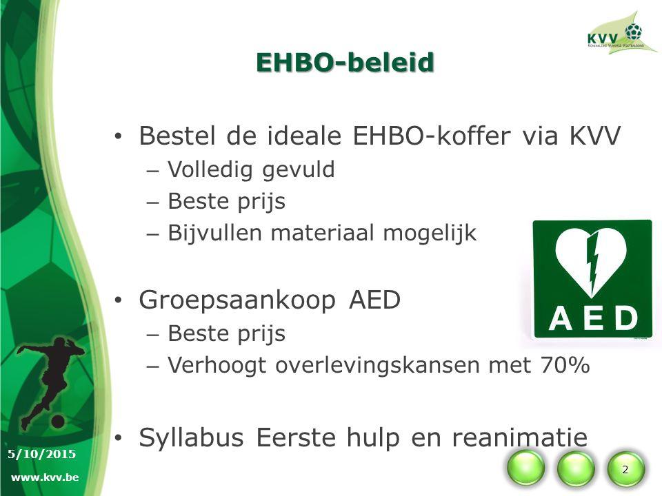 EHBO-beleid Aanvraag EHBO-opleiding op club – Op datum (in overleg) – Reanimatie of EHBO – Goedkoop – Door EHBO-verantwoordelijke 4 EHBO-opleidingen op KVV: – Reanimatie en AED (2) – Eerste hulp bij voetbalongevallen – Herhalingsles – Gratis voor KVV-leden 3 5/10/2015 www.kvv.be