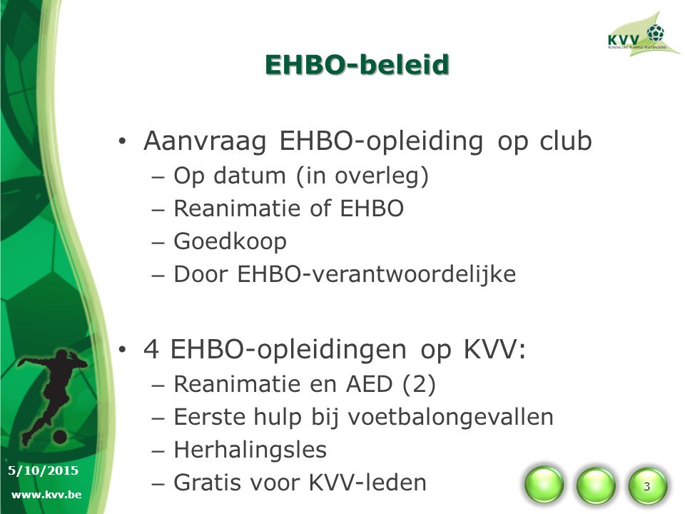 EHBO-beleid Clubtornooien – Ontlenen EHBO-materiaal – Tent – Gratis Alle info: www.kvv.be/ehbo EHBO-Verantwoordelijke KVV Filip Verdonck: ehbo@kvv.be 4 5/10/2015 www.kvv.be