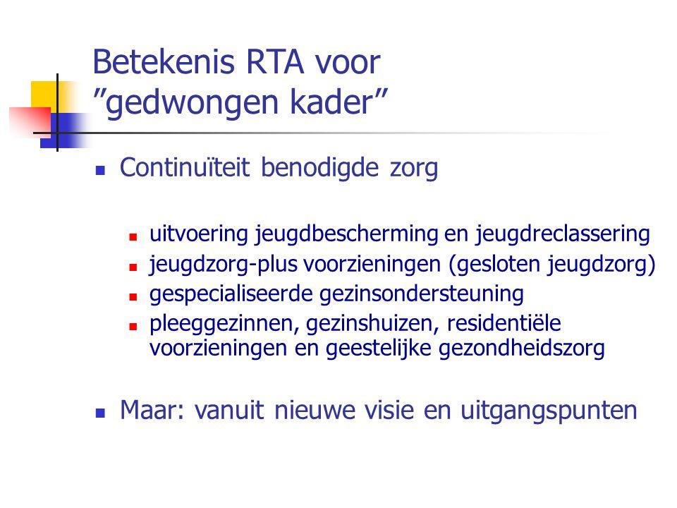"""Betekenis RTA voor """"gedwongen kader"""" Continuïteit benodigde zorg uitvoering jeugdbescherming en jeugdreclassering jeugdzorg-plus voorzieningen (geslot"""