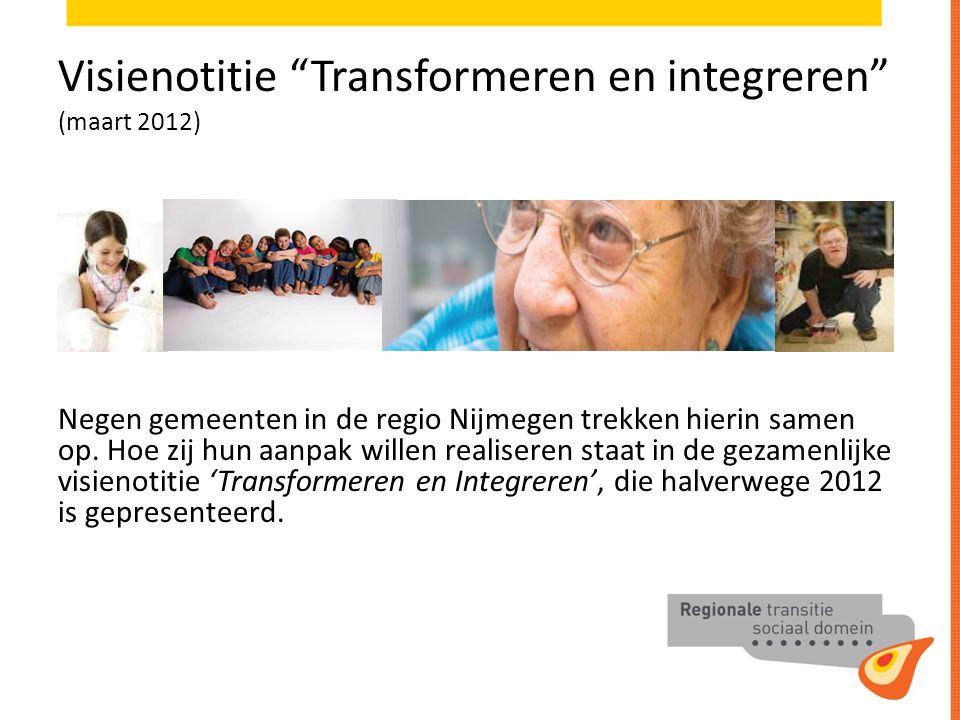 Visienotitie Transformeren en integreren (maart 2012) Negen gemeenten in de regio Nijmegen trekken hierin samen op.