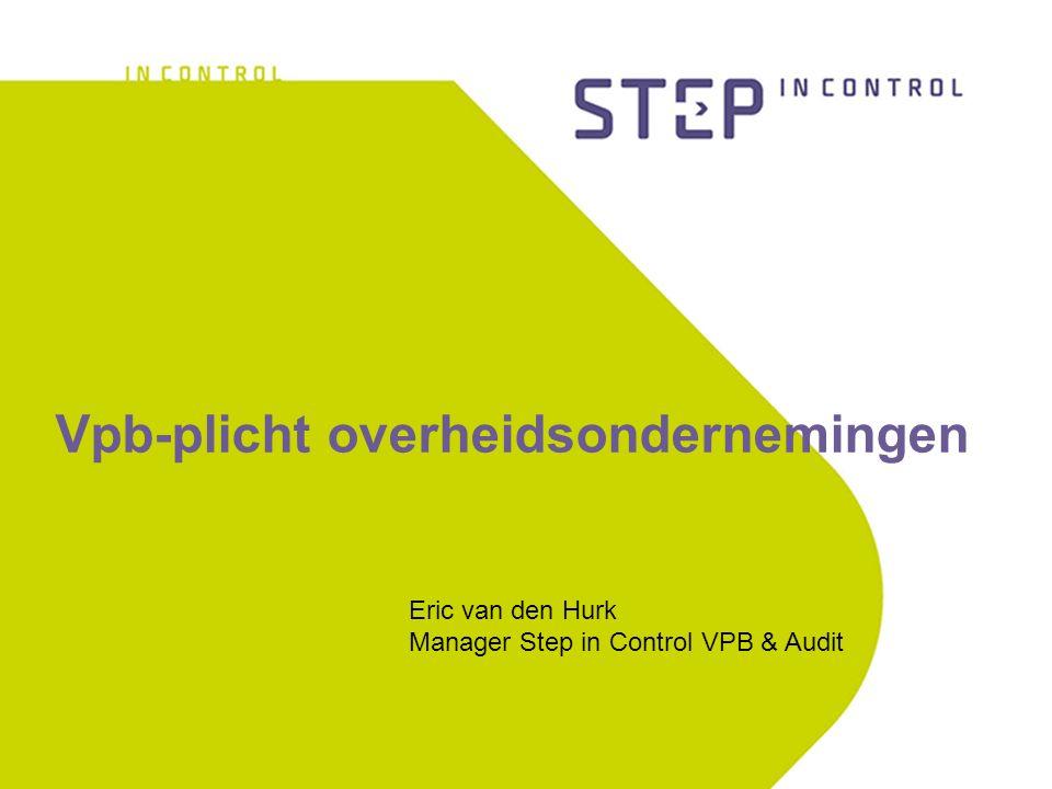 Vpb-plicht overheidsondernemingen Eric van den Hurk Manager Step in Control VPB & Audit