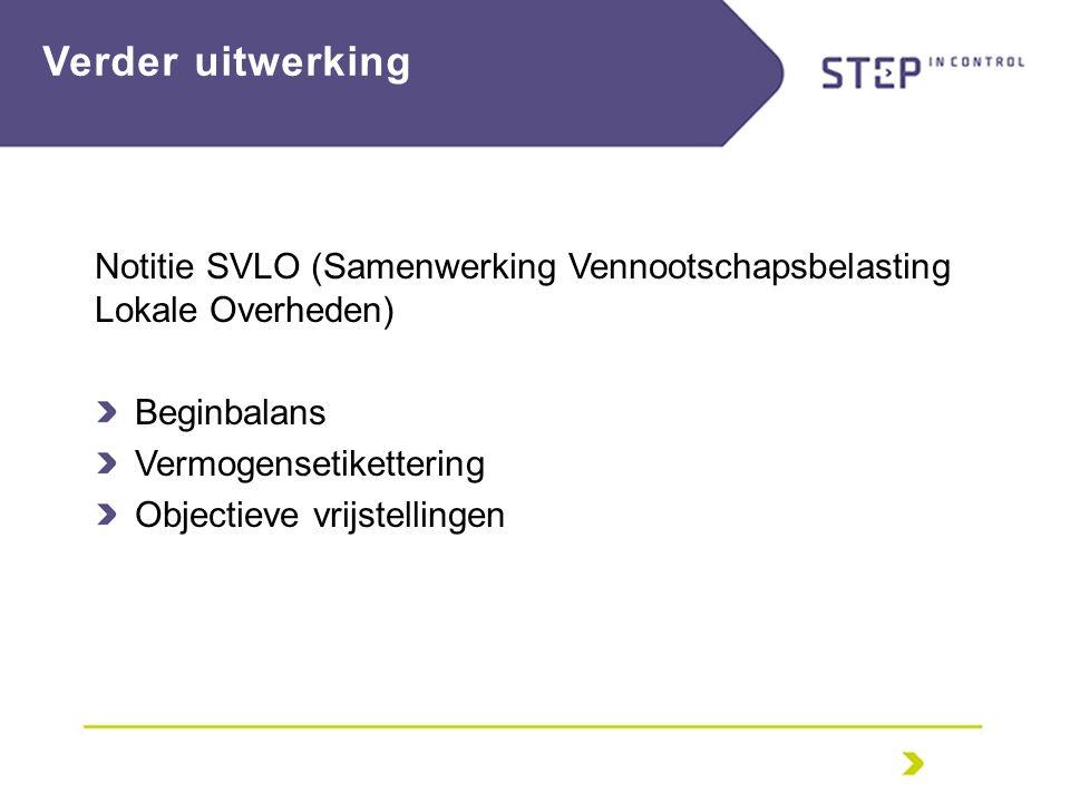Verder uitwerking Notitie SVLO (Samenwerking Vennootschapsbelasting Lokale Overheden) Beginbalans Vermogensetikettering Objectieve vrijstellingen