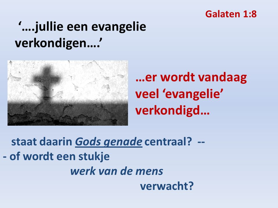 '….jullie een evangelie verkondigen….' staat daarin Gods genade centraal.