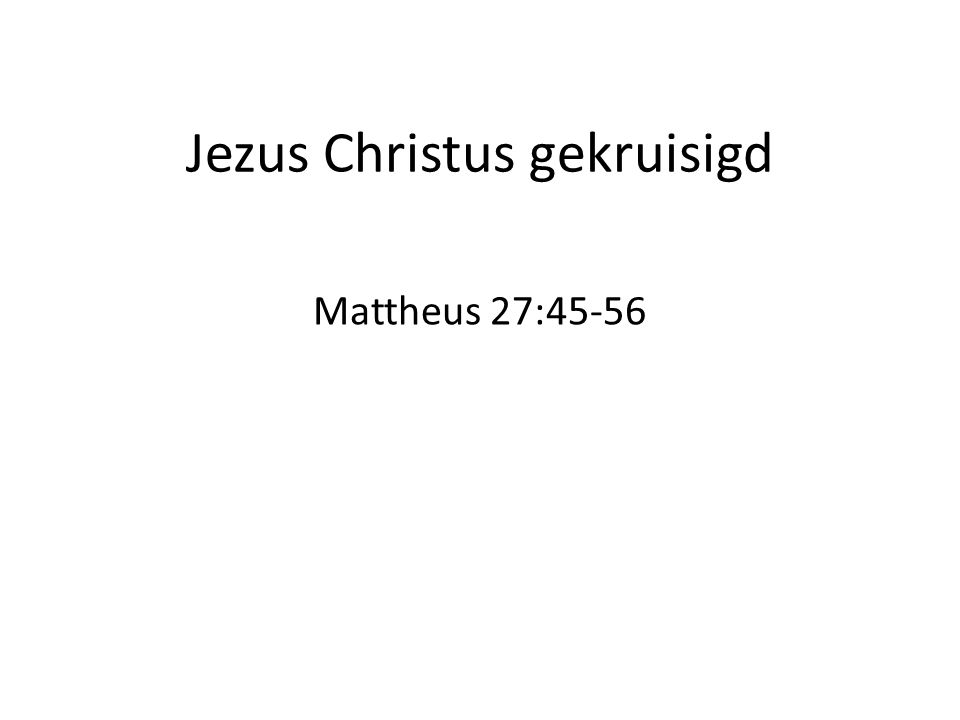 Jezus Christus gekruisigd Mattheus 27:45-56