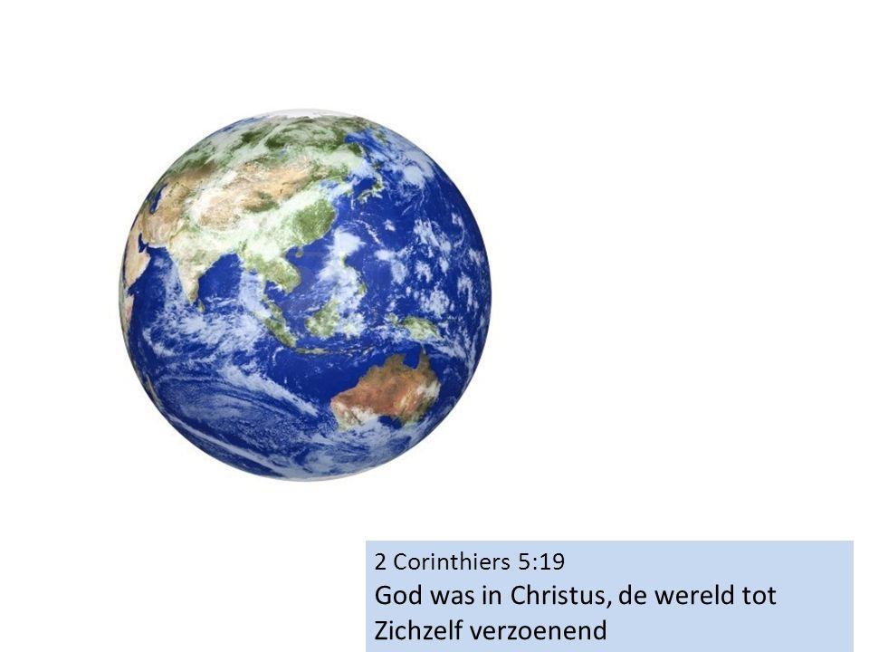 2 Corinthiers 5:19 God was in Christus, de wereld tot Zichzelf verzoenend
