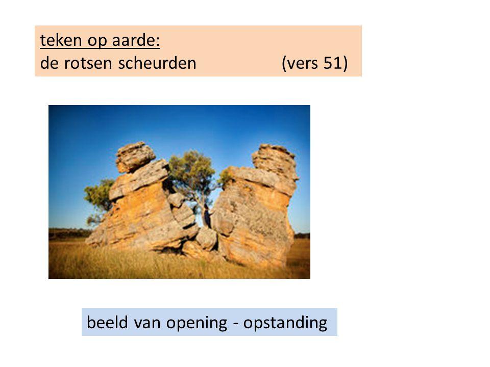 teken op aarde: de rotsen scheurden (vers 51) beeld van opening - opstanding