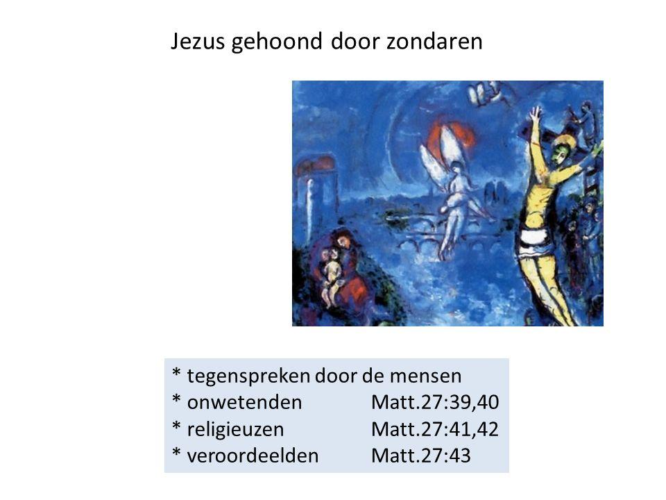 Jezus gehoond door zondaren * tegenspreken door de mensen * onwetenden Matt.27:39,40 * religieuzen Matt.27:41,42 * veroordeeldenMatt.27:43