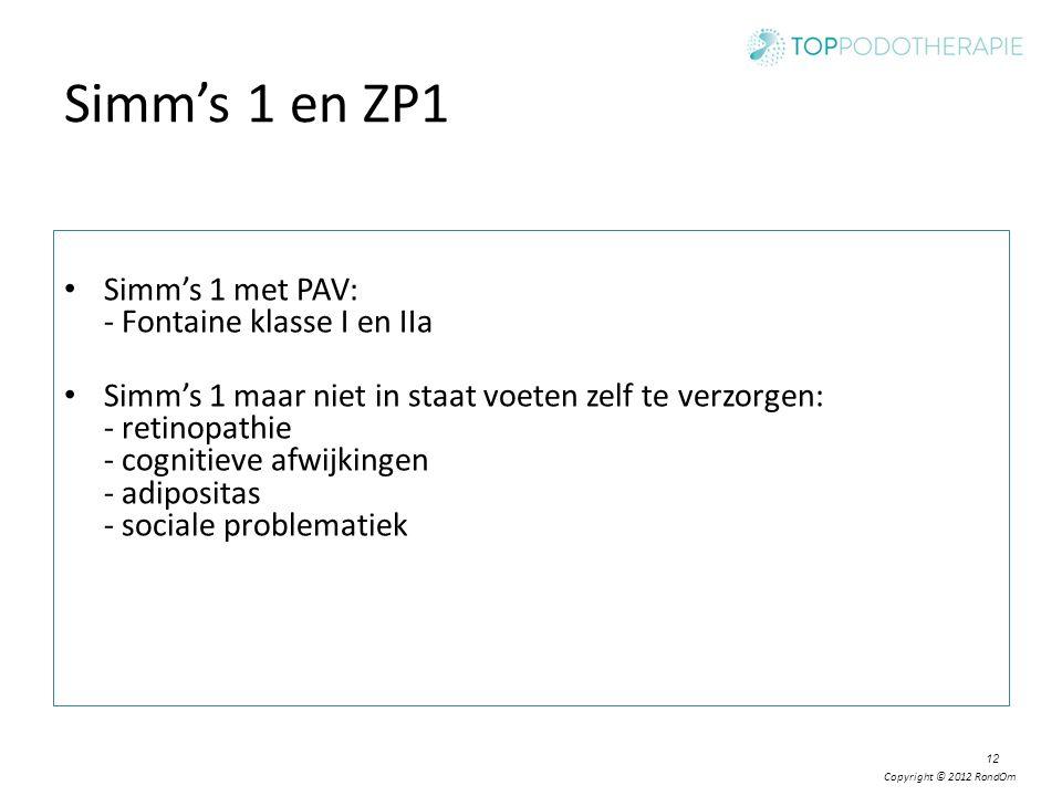 Copyright © 2012 RondOm 12 Simm's 1 en ZP1 Simm's 1 met PAV: - Fontaine klasse I en IIa Simm's 1 maar niet in staat voeten zelf te verzorgen: - retino