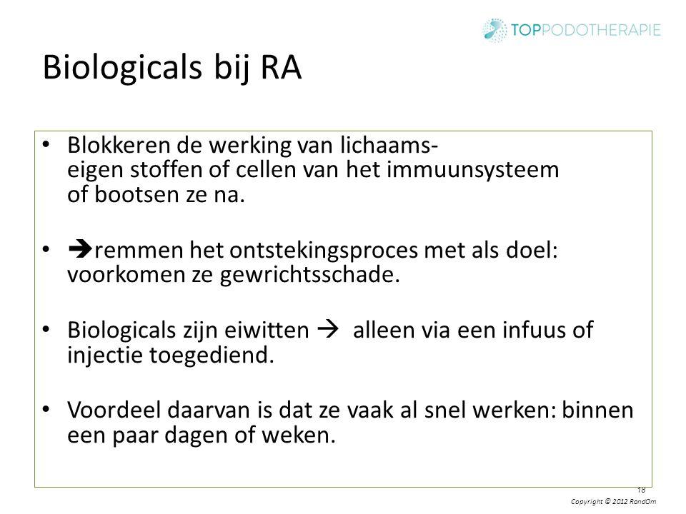 Copyright © 2012 RondOm 18 Biologicals bij RA Blokkeren de werking van lichaams- eigen stoffen of cellen van het immuunsysteem of bootsen ze na.  rem