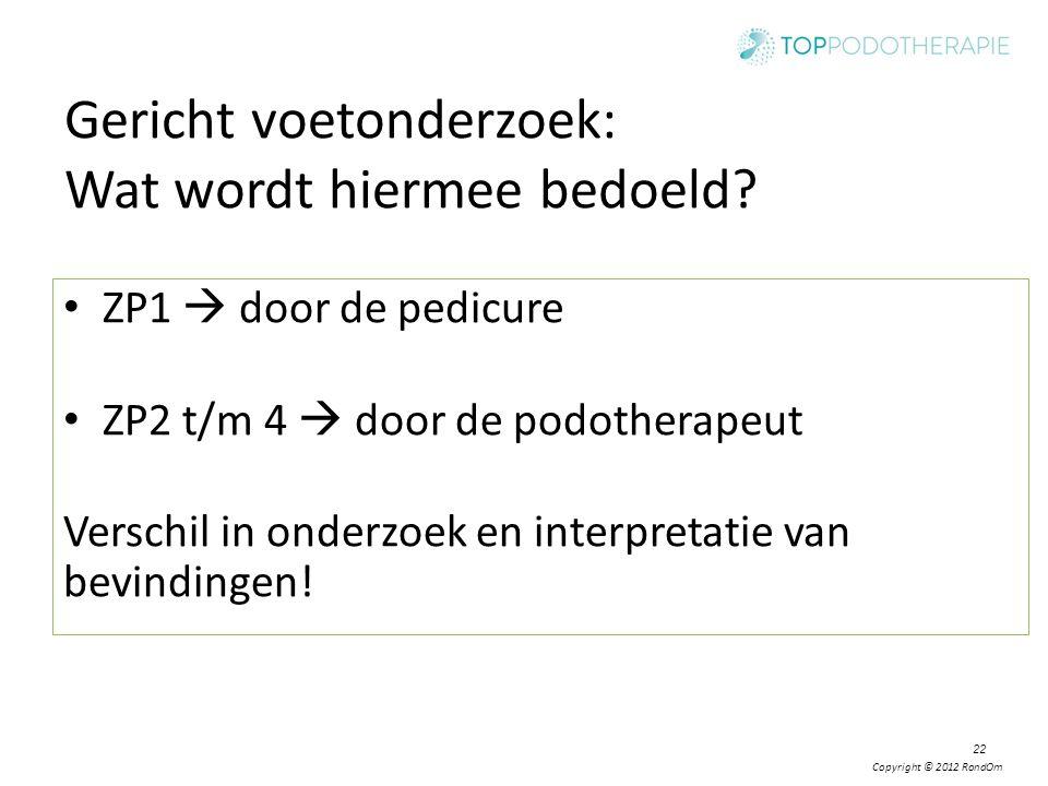 Copyright © 2012 RondOm Gericht voetonderzoek: Wat wordt hiermee bedoeld? ZP1  door de pedicure ZP2 t/m 4  door de podotherapeut Verschil in onderzo