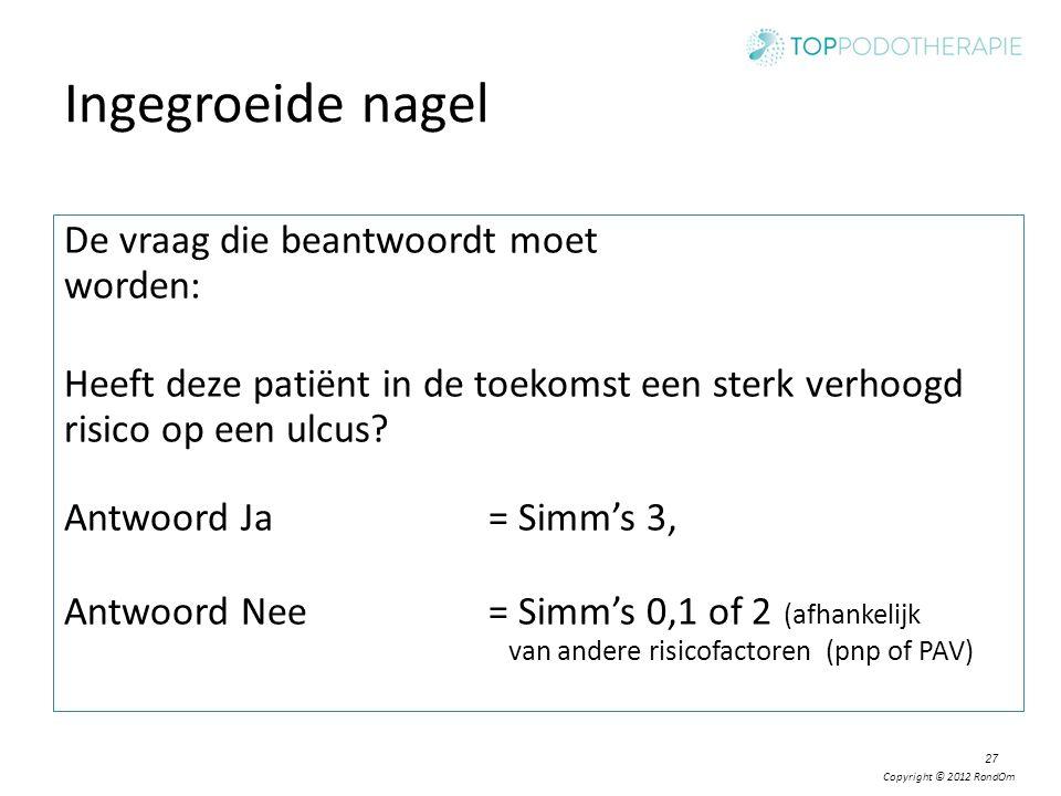 Copyright © 2012 RondOm Ingegroeide nagel De vraag die beantwoordt moet worden: Heeft deze patiënt in de toekomst een sterk verhoogd risico op een ulc