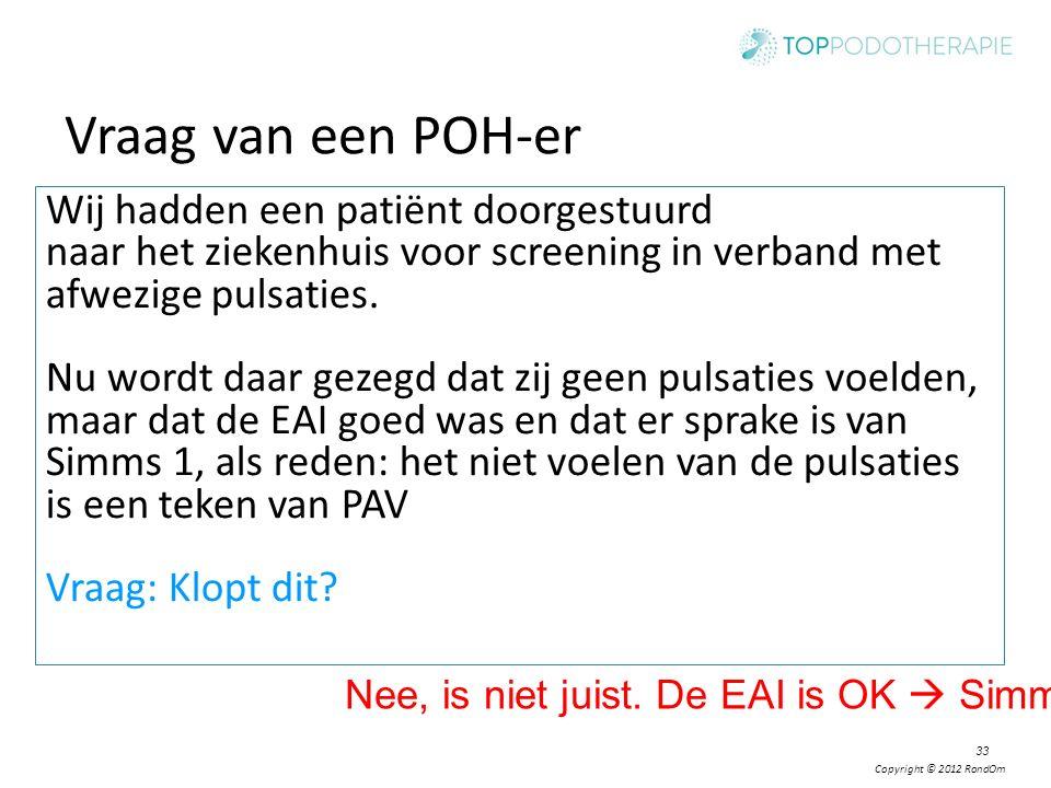 Copyright © 2012 RondOm Vraag van een POH-er Wij hadden een patiënt doorgestuurd naar het ziekenhuis voor screening in verband met afwezige pulsaties.
