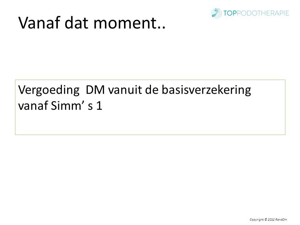Copyright © 2012 RondOm Vergoeding DM vanuit de basisverzekering vanaf Simm' s 1 Vanaf dat moment..