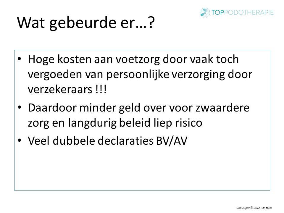 Copyright © 2012 RondOm Wat gebeurde er…? Hoge kosten aan voetzorg door vaak toch vergoeden van persoonlijke verzorging door verzekeraars !!! Daardoor