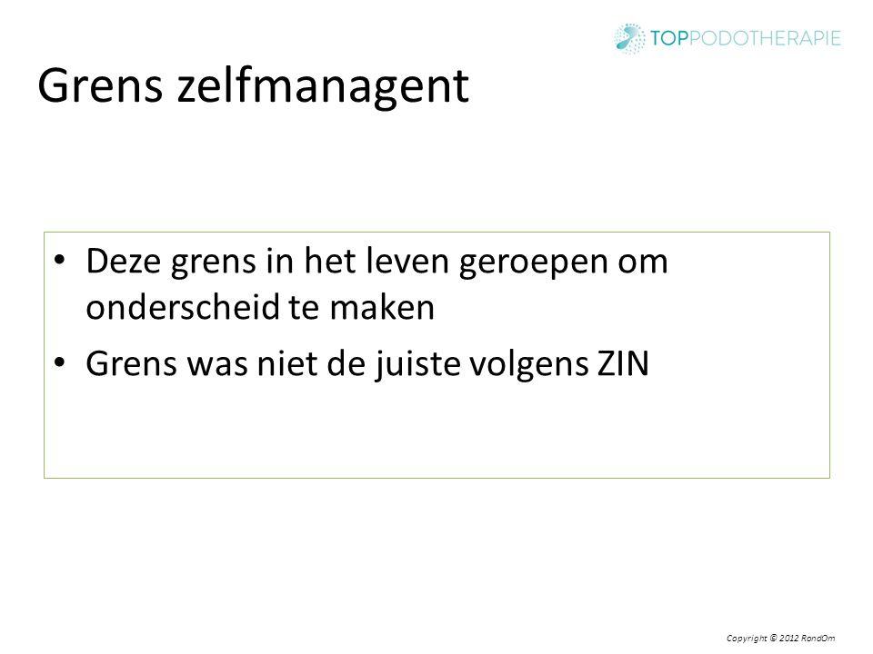 Copyright © 2012 RondOm Grens zelfmanagent Deze grens in het leven geroepen om onderscheid te maken Grens was niet de juiste volgens ZIN