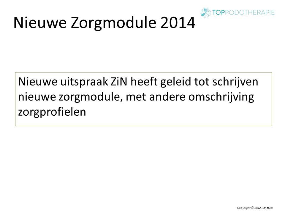 Copyright © 2012 RondOm Nieuwe Zorgmodule 2014 Nieuwe uitspraak ZiN heeft geleid tot schrijven nieuwe zorgmodule, met andere omschrijving zorgprofiele