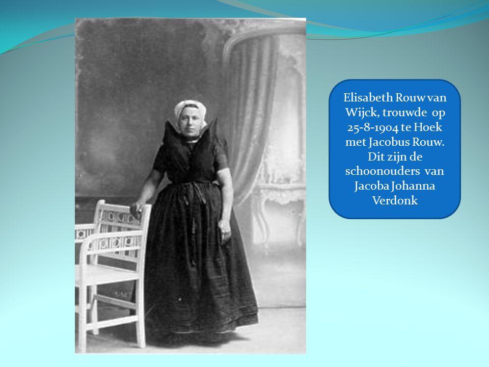 Elisabeth Rouw van Wijck, trouwde op 25-8-1904 te Hoek met Jacobus Rouw. Dit zijn de schoonouders van Jacoba Johanna Verdonk