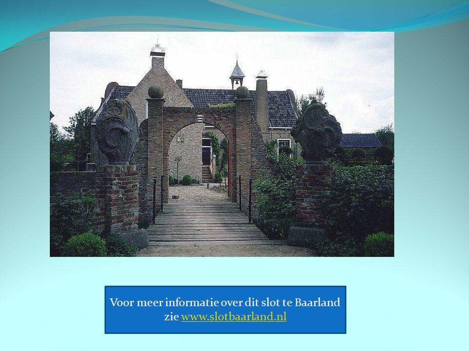 Voor meer informatie over dit slot te Baarland zie www.slotbaarland.nlwww.slotbaarland.nl