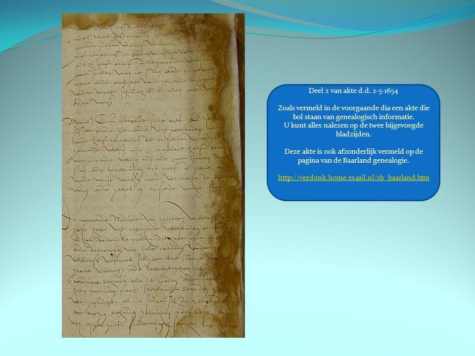 Deel 2 van akte d.d. 2-5-1654 Zoals vermeld in de voorgaande dia een akte die bol staan van genealogisch informatie. U kunt alles nalezen op de twee b
