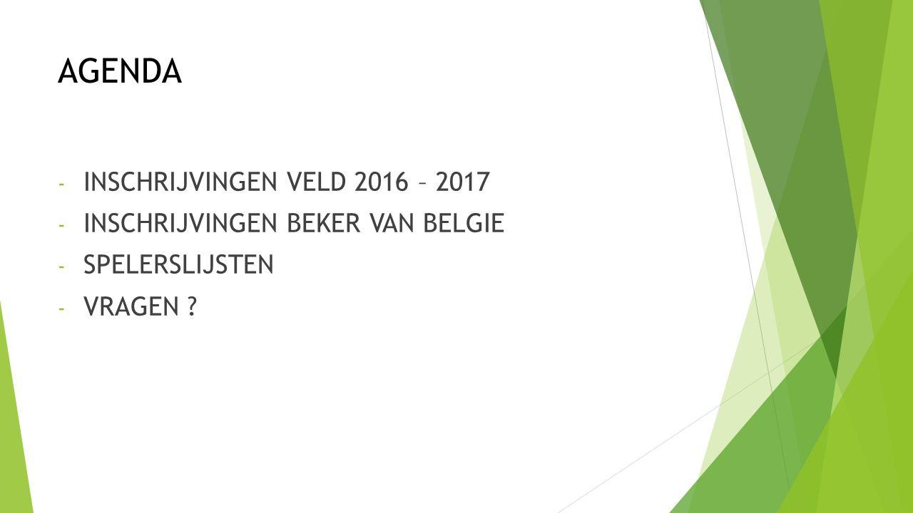 AGENDA - INSCHRIJVINGEN VELD 2016 – 2017 - INSCHRIJVINGEN BEKER VAN BELGIE - SPELERSLIJSTEN - VRAGEN