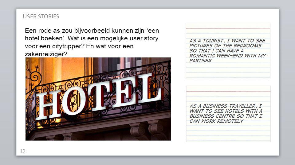 USER STORIES 19 Een rode as zou bijvoorbeeld kunnen zijn 'een hotel boeken'.