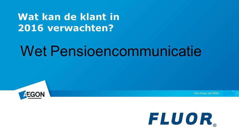 Wat kan de klant in 2016 verwachten Den Haag, mei 2016 Wet Pensioencommunicatie