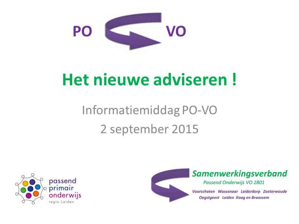 Het nieuwe adviseren ! Informatiemiddag PO-VO 2 september 2015 PO VO